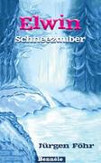 Buch 1 der Elwin-Trilogie: Schneezauber - ISBN 978-3-939279-068 - Jürgen Föhr