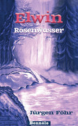 Buch 3 der Elwin-Trilogie: Rosenwasser - ISBN 978-3-939279-082 - Jürgen Föhr