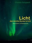 Licht das durchs Dunkel bricht - Christa Schyboll