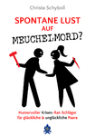 Spontane Lust auf Meuchelmord - Christa Schyboll